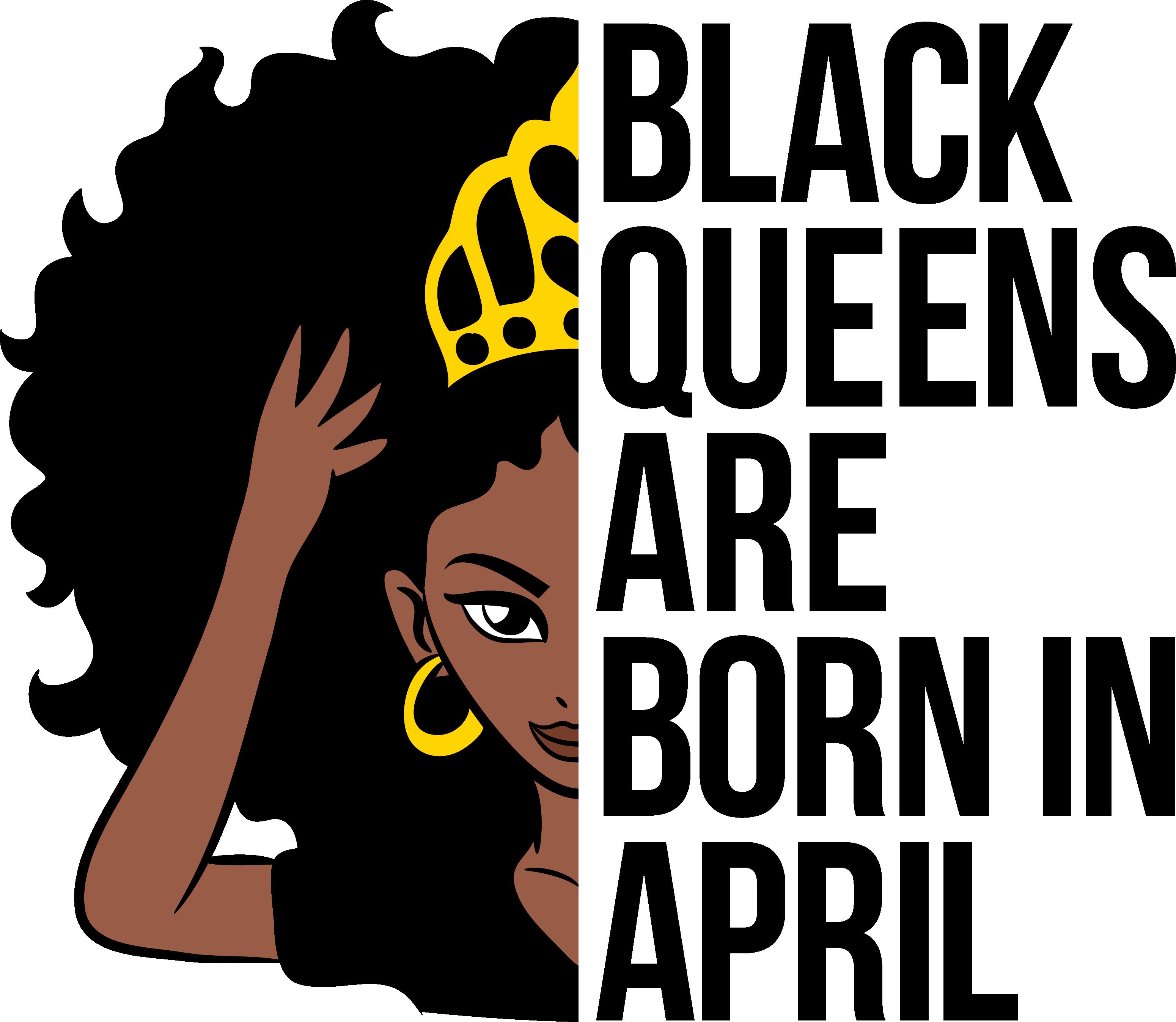 Black queens are born in april