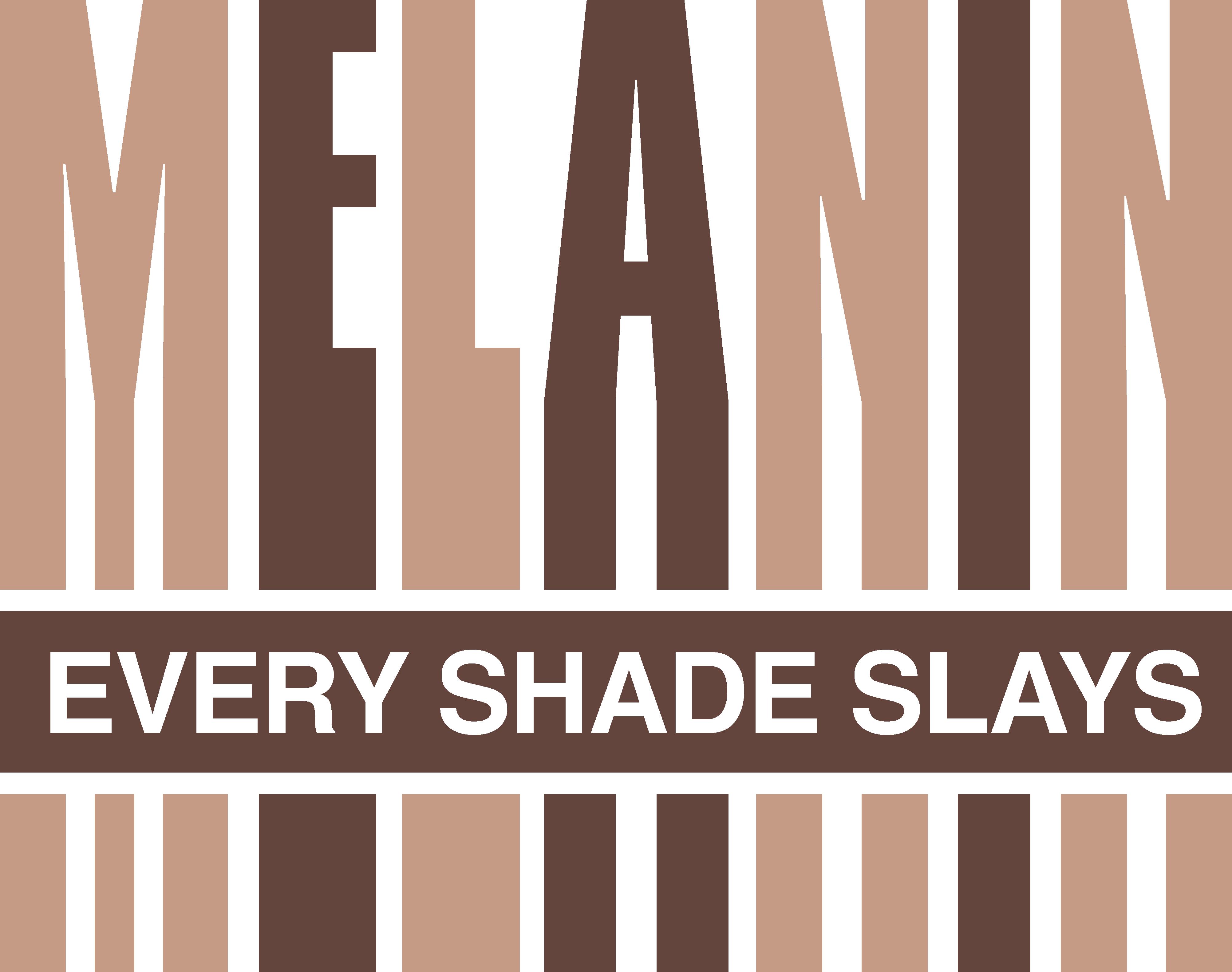Melanin every shade slays