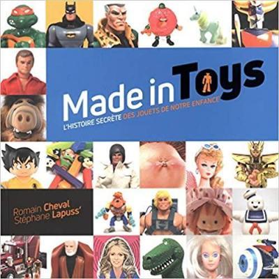 Made in toys l histoire secrete des jouets de notre enfance